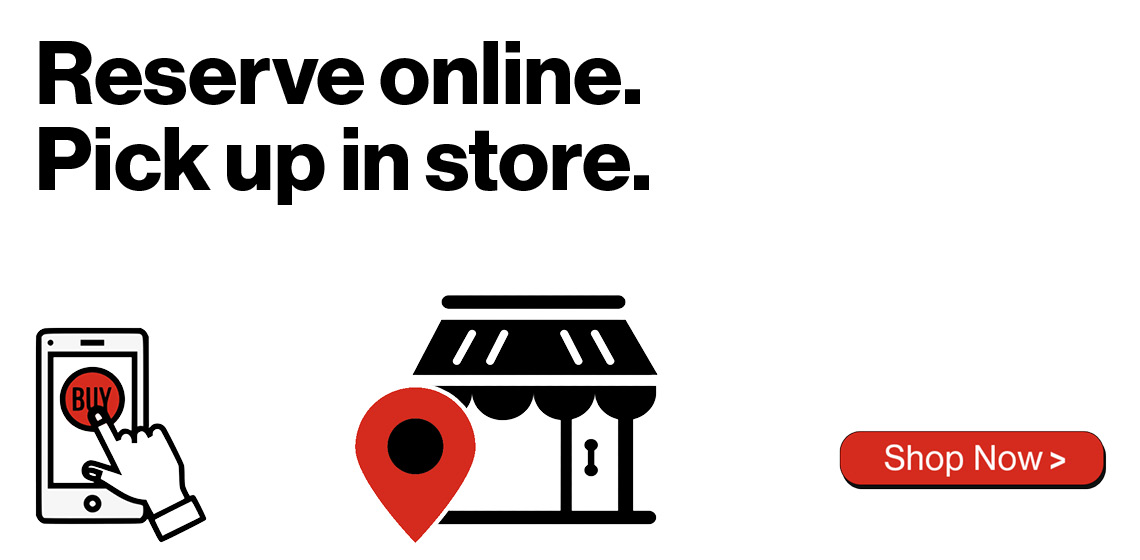 Reserve your device online then pick it up in store at your convenience.