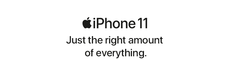 iPhone 11 Just the right amount of everything.