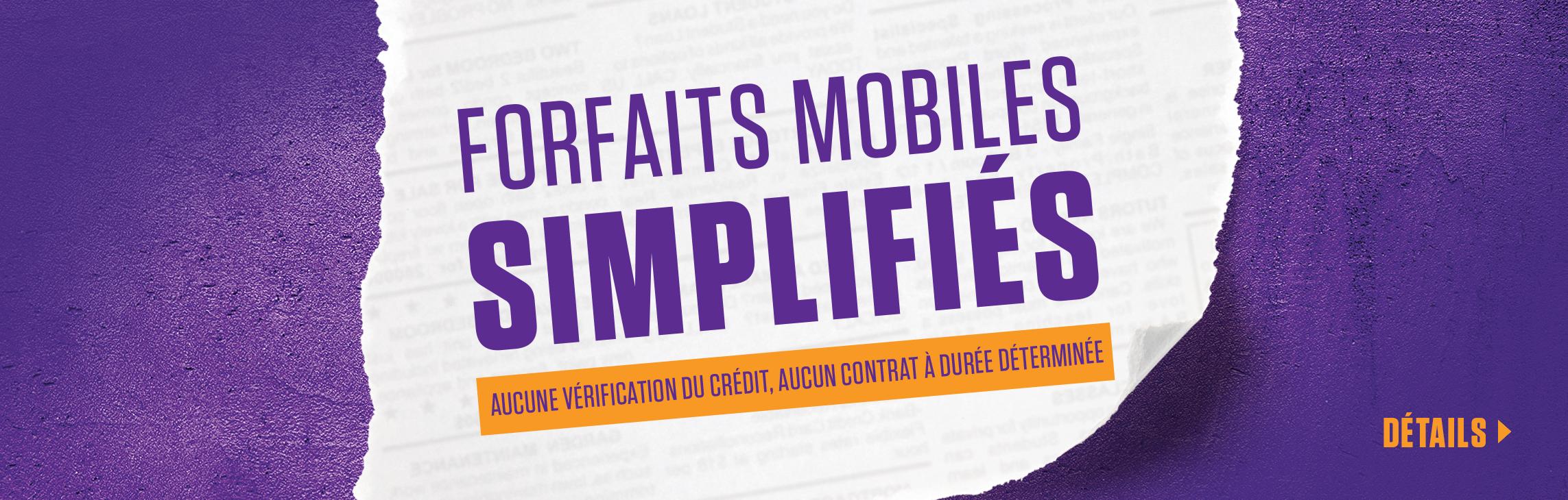 Des forfaits mobiles simples. Pas de vérification de crédit et des contrats sans entente