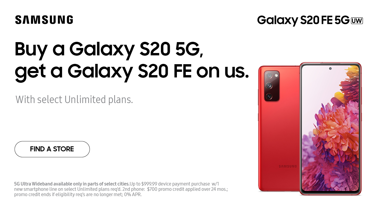 Buy a Galaxy S20 5G, get Galaxy S20 FE on us.