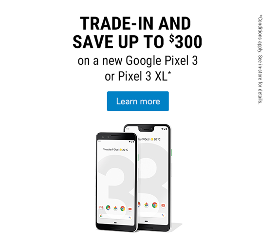 Trade in and save up to $300 to a new Google Pixel 3  or Pixel 3 XL