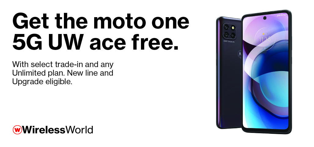 Get the motorola one 5G UW ace for free with select trade-in and any Unlimited plans.