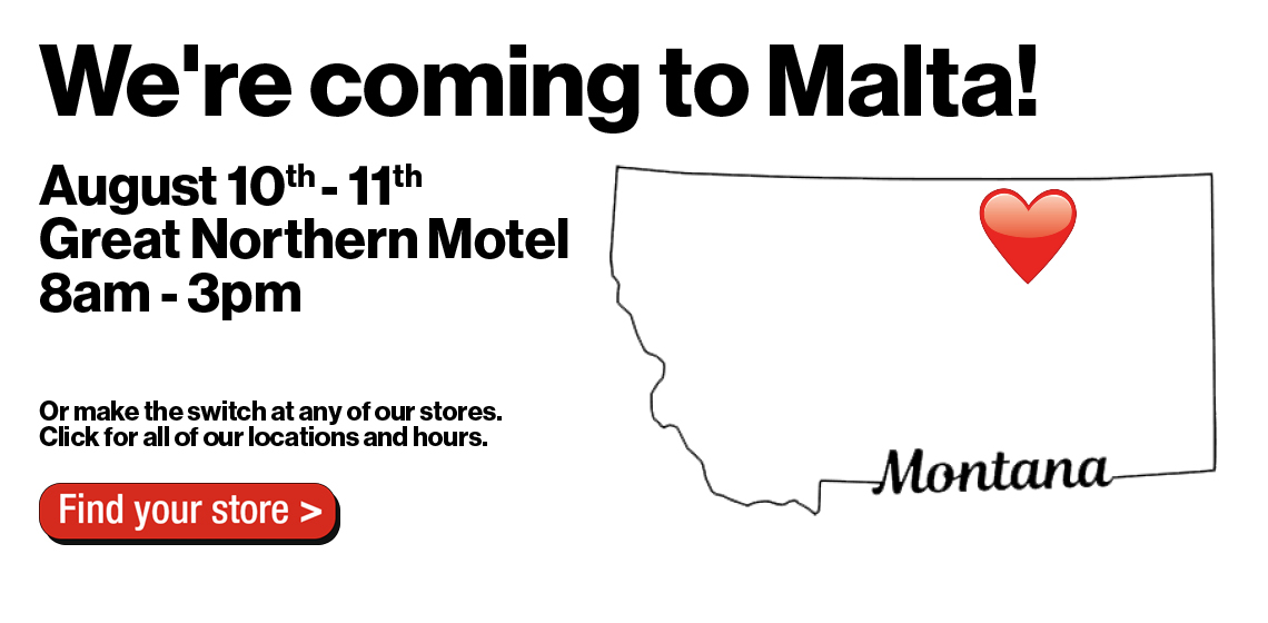 Our team will be in Malta on August 10-11 to help you switch to Verizon.