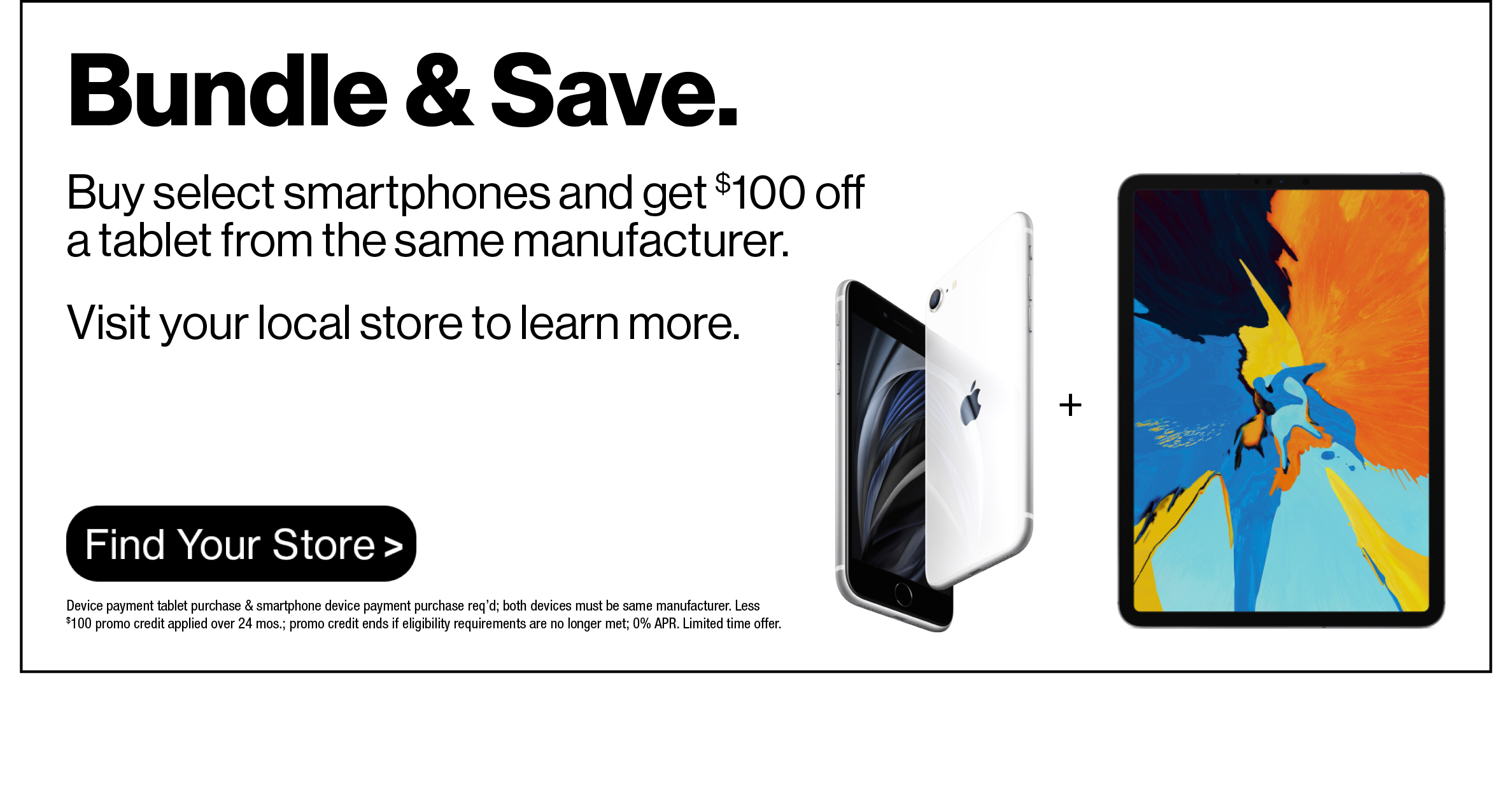Get $100 off select iPad with iPhone purchase.