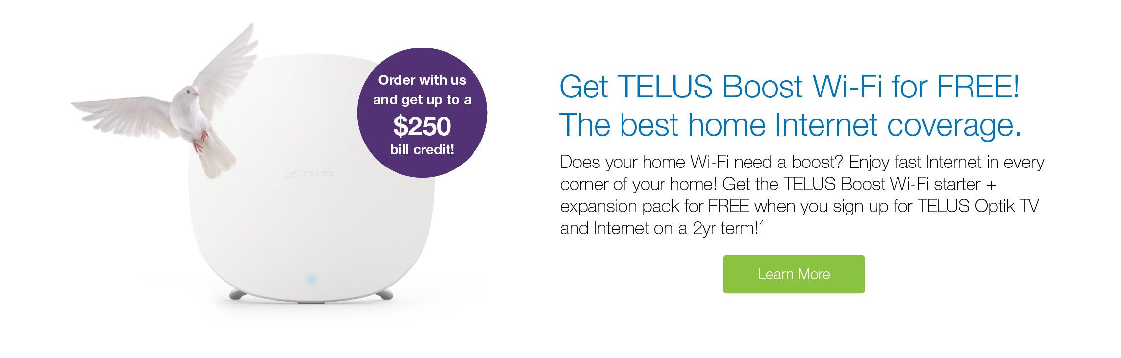 Get Free TELUS Boost Wi-Fi when you sign up for Optik TV and internet for 2 years!
